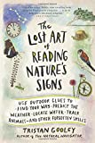 The Lost Art of Reading Natures Signs: Use Outdoor Clues to Find Your Way, Predict the Weather, Locate Water, Track Animals―and Other Forgotten Skills (Natural Navigation)