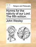 Hymns for the Nativity of Our Lord The, John Wesley, 1170716628