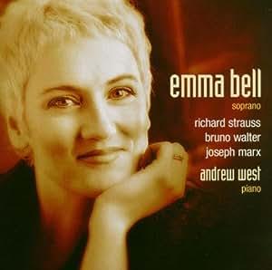 Emma Bell: Songs by Richard Strauss, Bruno Walter & Joseph Marx