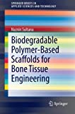 Biodegradable Polymer-Based Scaffolds for Bone Tissue Engineering, Naznin Sultana, 3642348017