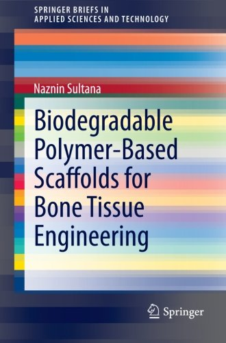 Biodegradable Polymer-Based Scaffolds for Bone Tissue Engineering (SpringerBriefs in Applied Sciences and Technology)