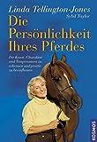 Die Persönlichkeit Ihres Pferdes: Die Kunst, Charakter und Temperament zu erkennen und positiv zu beeinflussen