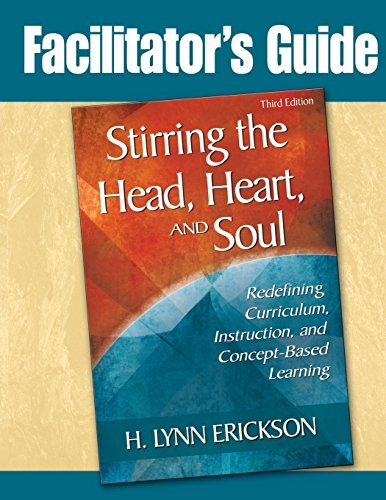 Facilitator's Guide to Stirring the Head, Heart, and Soul, Third Edition: Redefining Curriculum, Instruction, and Concept-Based Learning by Erickson H. Lynn (2008-11-18) Paperback