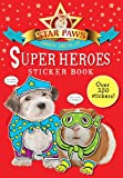 Super Heroes Sticker Book: Over 250 Stickers (Star Paws Animal Dress-Up)