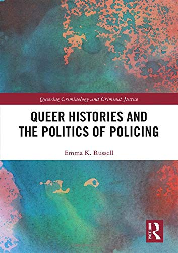 Queer Histories and the Politics of Policing (Queering Criminology and Criminal Justice) by Routledge
