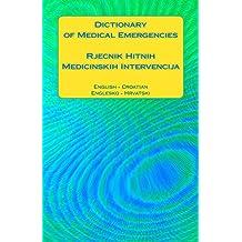 Dictionary of Medical Emergencies / Rjecnik Hitnih Medicinskih Intervencija: English - Croatian / Englesko - Hrvatski
