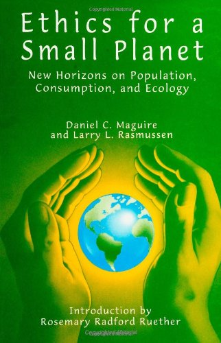 Ethics for a Small Planet: New Horizons on Population, Consumption, and Ecology (S U N Y Series in Religious Studies) (Suny Series, Religious Studies)