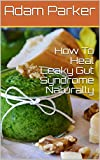 How To Heal Leaky Gut Syndrome Naturally