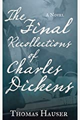 The Final Recollections of Charles Dickens: A Novel Hardcover