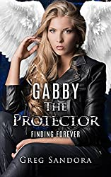 The Protector: Finding Forever: A Paranormal Adventure (Gabby, Angel of God: Angel Adventures Book 2)