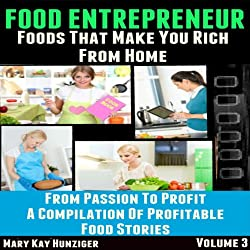 Food Entrepreneur: Foods That Make You Rich from Home
