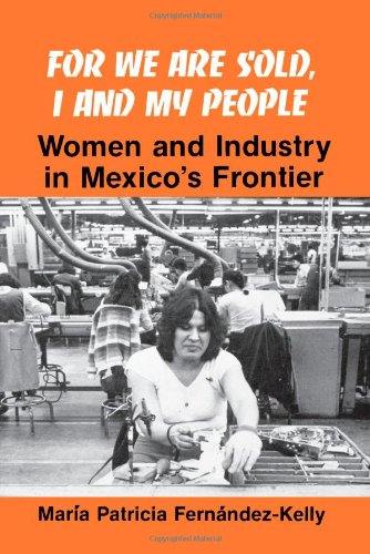 For We Are Sold, I and My People: Women and Industry in Mexico's Frontier
