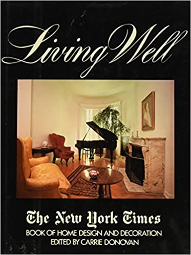 Living Well The New York Times Book Of Home Design And Decoration Carrie Ed Donovan Profusely Illustrated 9780812909937 Amazon Books