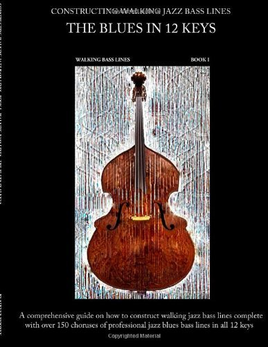 Blues Walking Bass (Constructing Walking Jazz Bass Lines, Book 1: Walking Bass Lines- The Blues in 12 Keys Upright Bass and Electric Bass Method [Paperback] [2011] (Author) Steven Mooney)