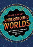 Underground Worlds: A Guide to Spectacular Subterranean Places