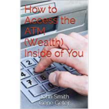 How to Access the ATM (Wealth) Inside of You