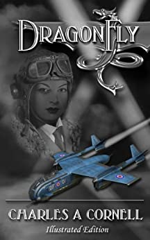 DragonFly: Illustrated Edition (Missions of the DragonFly Squadron Book 1) by [Cornell, Charles A]