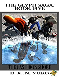 The Glyph Saga Book Five: The Cast Iron Shore