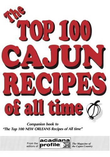 The Top 100 Cajun Recipes of All Time by Trent Angers