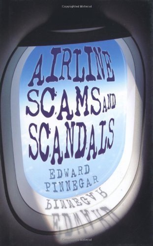 Airline Scams and Scandals by Edward Pinnegar published by The History Press Ltd (2012)