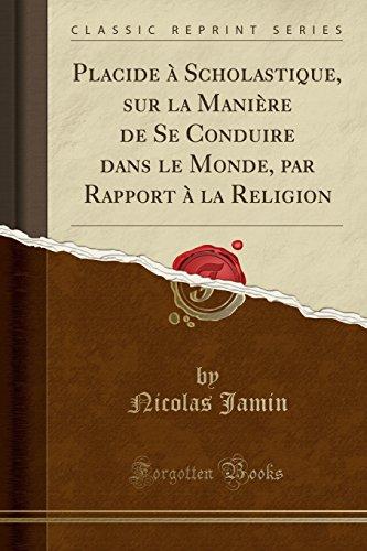 Placide à Scholastique, sur la Manière de Se Conduire dans le Monde, par Rapport à la Religion (Classic Reprint) (French Edition)