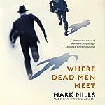 Where Dead Men Meet | Mark Mills