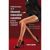 Guide pratique de la chastete masculine controlee et de la Gynarchie conjugale (French Edition)
