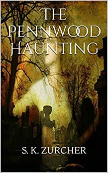 The Pennwood Haunting by [ZURCHER, S. K.]