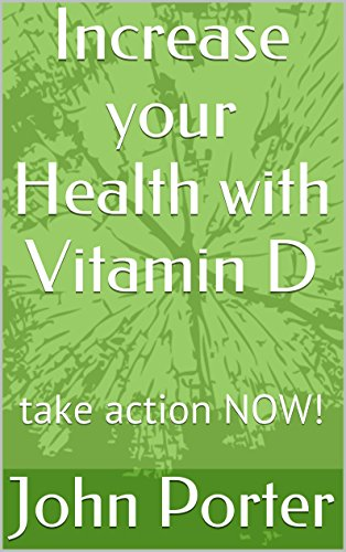 Increase your Health with Vitamin D: take action NOW!
