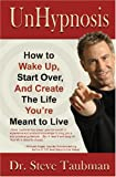 img - for UnHypnosis: How to Wake Up, Start Over, and Create the Life You're Meant to Live book / textbook / text book