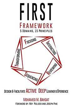 FIRST Framework, 5 Domains 15 Principles: Design & Facilitate Active Deep Learner eXperience by [Bahgat, Mohamed]