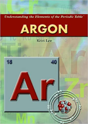 Argon Understanding The Elements Of The Periodic Table Kristi Lew