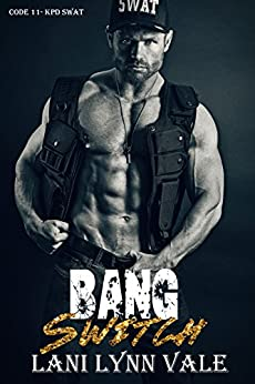 Bang Switch (Code 11- KPD SWAT Book 3) by [Vale, Lani Lynn]