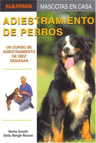 Download Adiestramiento De Perros/ Training of Dogs: Un Curso De Adiestramiento De Diez Semanas / A Ten Week Training Course (Mascotas En Casa / House Pets) (Spanish Edition) pdf epub