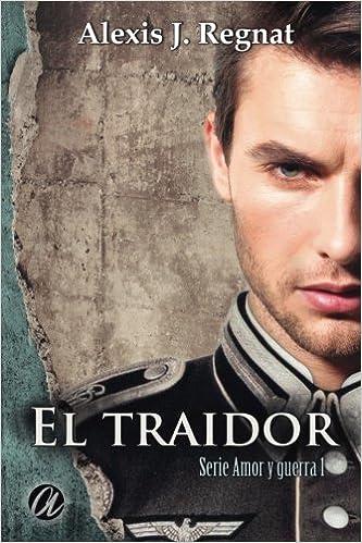 El traidor (Amor y Guerra) (Volume 1) (Spanish Edition): Alexis J. Regnat: 9781545178805: Amazon.com: Books
