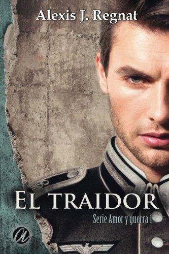El traidor: Volume 1 (Amor y Guerra): Amazon.es: Regnat, Alexis J.: Libros