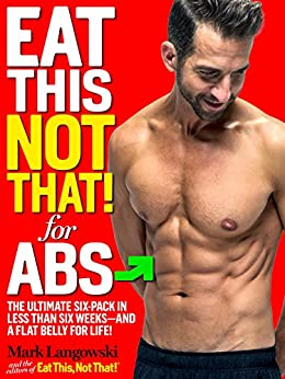 Eat This, Not That! for Abs: The Ultimate Six-Pack in Less Than Six Weeks--and a Flat Belly for Life! by [Langowski, Mark]
