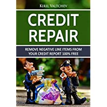 Credit Repair : Remove Negative Line Items From Your Credit Report 100% Free: Remove Negative Line Items From Your Credit Report 100% Free