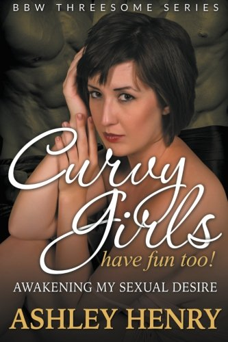 Download Curvy Girls Have Fun Too!: Awakening My Sexual Desire (BBW Threesome Series) pdf epub