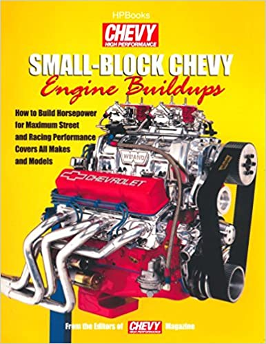 Small-Block Chevy Engine Buildups How to Build Horsepower for Maximum Street and Racing Performance