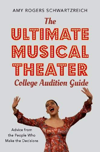 The Ultimate Musical Theater College Audition Gu ide: Advice from the People Who Make the Decisions