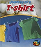Journey of a T-Shirt, John Malam, 1432966049
