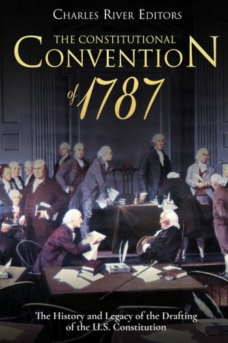 The Constitutional Convention of 1787: The History and Legacy of the Drafting of the U.S. Constitution ebook