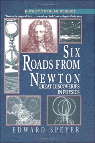 Amazon Com Six Roads From Newton Great Discoveries In Physics