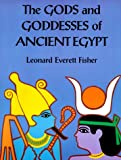 The Gods and Goddesses of Ancient Egypt, Leonard Everett Fisher, Leonard Everett-Fisher, 0823415082