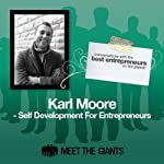 Karl Moore - Self Development for Entrepreneurs: Conversations with the Best Entrepreneurs on the Planet | Karl Moore