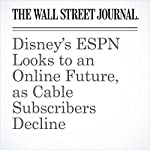 Disney's ESPN Looks to an Online Future, as Cable Subscribers Decline | Ben Fritz