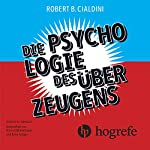 Die Psychologie des Überzeugens | Robert B. Cialdini