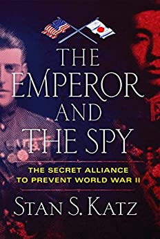THE EMPEROR AND THE SPY: THE SECRET ALLIANCE TO PREVENT WORLD WAR II by [Katz, Stan S.]