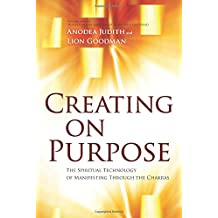 Creating on Purpose: The Spiritual Technology of Manifesting Through the Chakras
